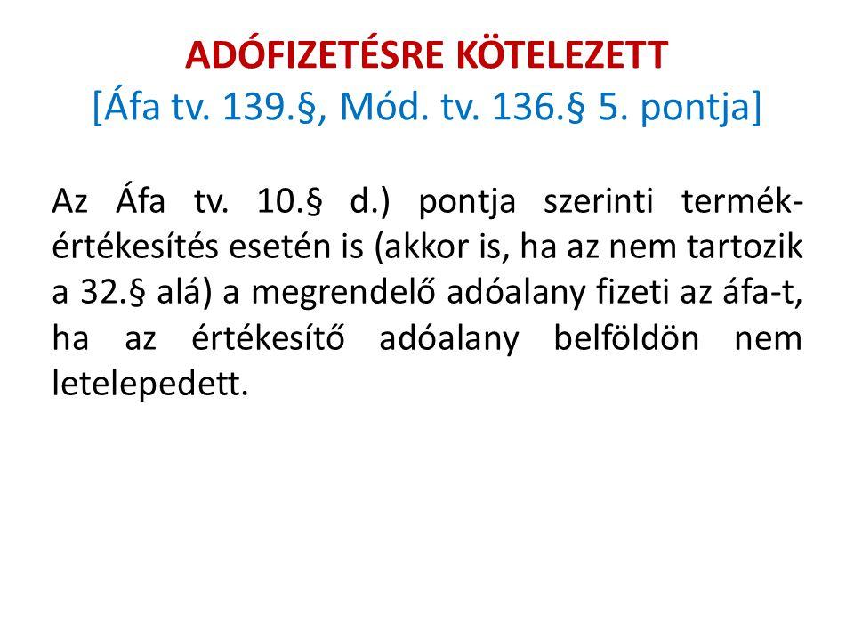 ADÓFIZETÉSRE KÖTELEZETT [Áfa tv. 139.§, Mód. tv. 136.§ 5. pontja]